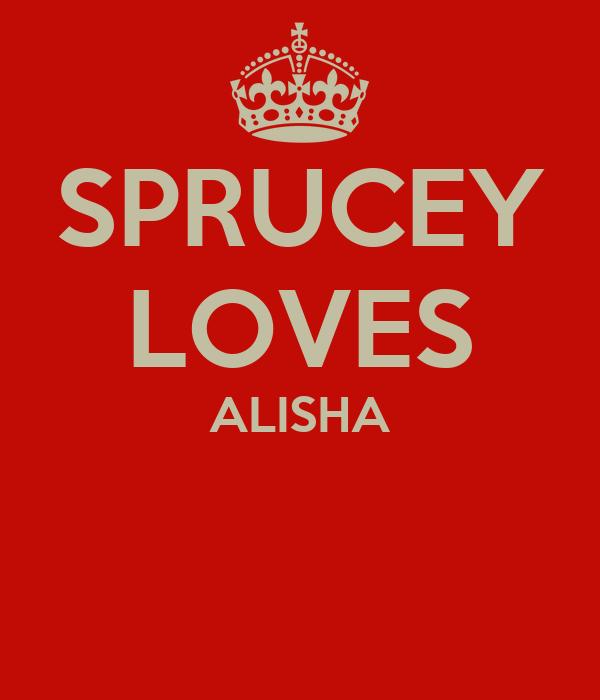 SPRUCEY LOVES ALISHA