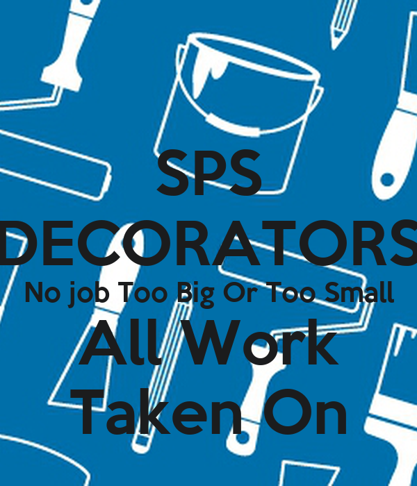 SPS DECORATORS No job Too Big Or Too Small All Work Taken On