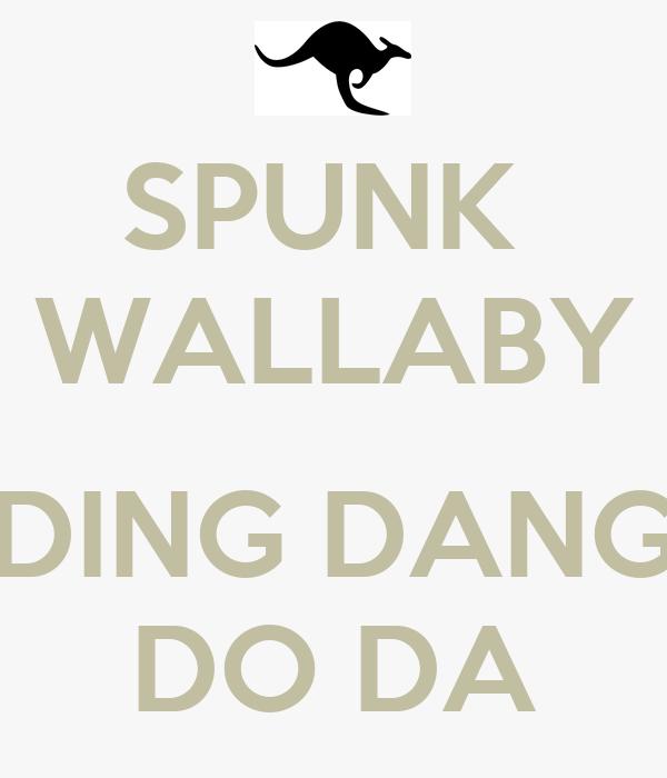 SPUNK  WALLABY  DING DANG DO DA