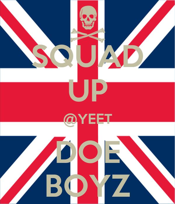 SQUAD UP @YEET DOE BOYZ