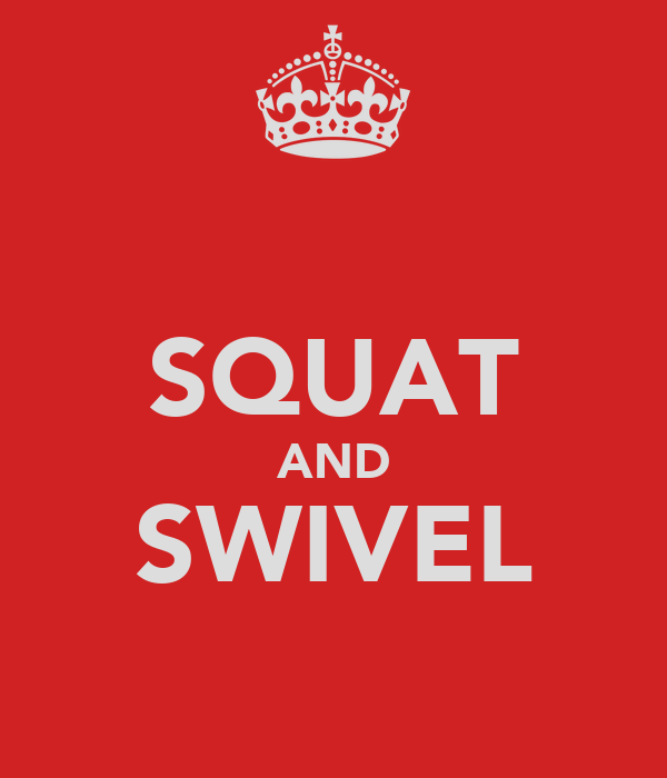 SQUAT AND SWIVEL