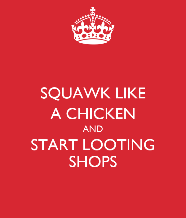 SQUAWK LIKE A CHICKEN AND START LOOTING SHOPS