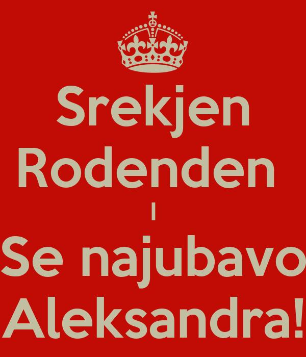 Srekjen Rodenden  I Se najubavo Aleksandra!