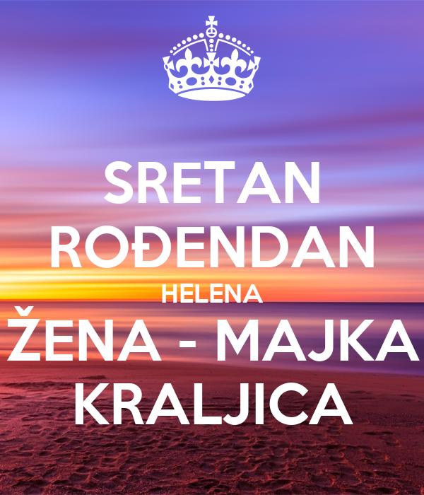 SRETAN ROĐENDAN HELENA ŽENA - MAJKA KRALJICA