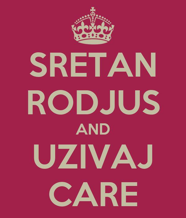 SRETAN RODJUS AND UZIVAJ CARE