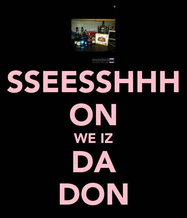 SSEESSHHH ON WE IZ DA DON
