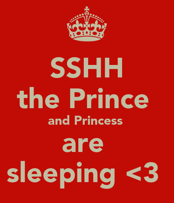 SSHH the Prince  and Princess  are  sleeping <3