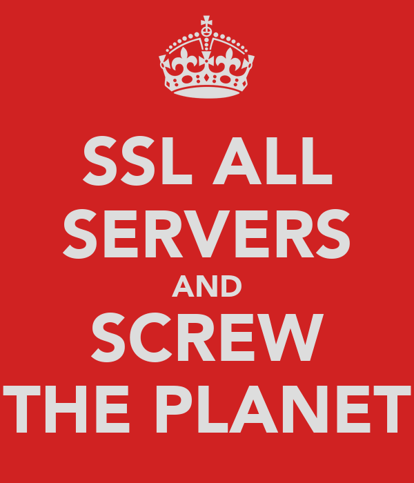 SSL ALL SERVERS AND SCREW THE PLANET
