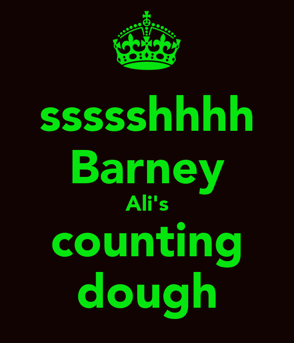 ssssshhhh Barney Ali's counting dough