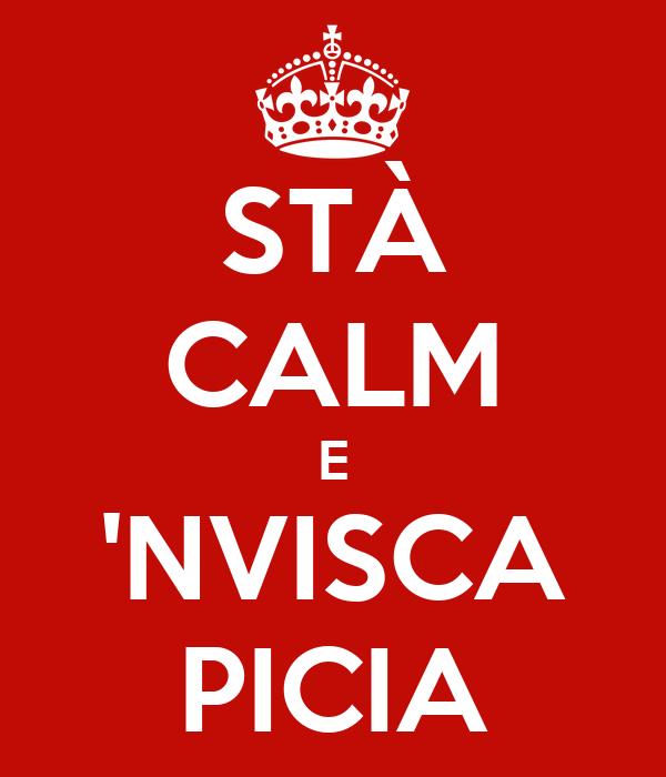 STÀ CALM E 'NVISCA PICIA