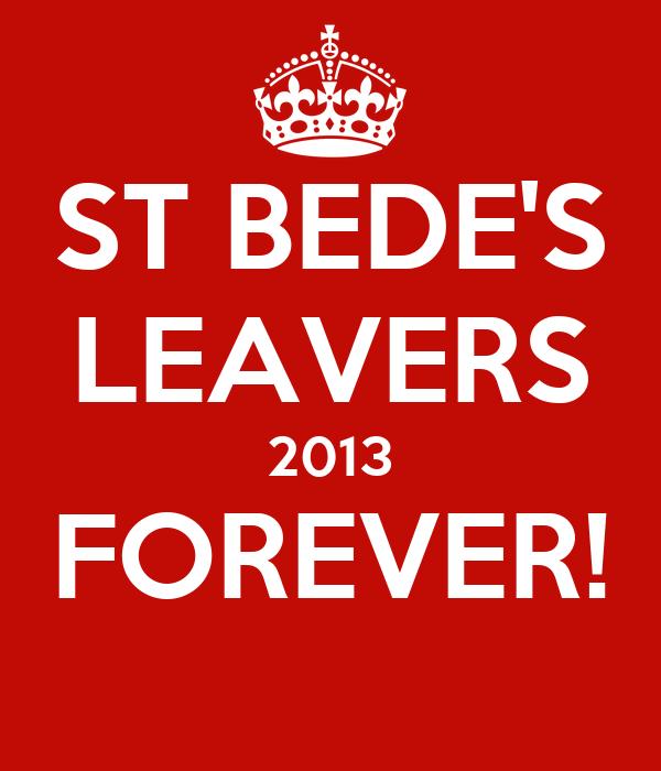 ST BEDE'S LEAVERS 2013 FOREVER!