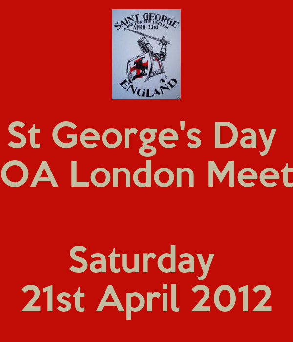 St George's Day  OA London Meet  Saturday  21st April 2012