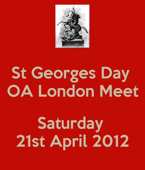 St Georges Day  OA London Meet  Saturday  21st April 2012