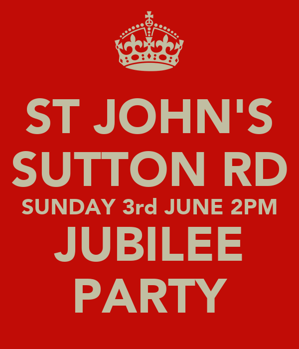 ST JOHN'S SUTTON RD SUNDAY 3rd JUNE 2PM JUBILEE PARTY
