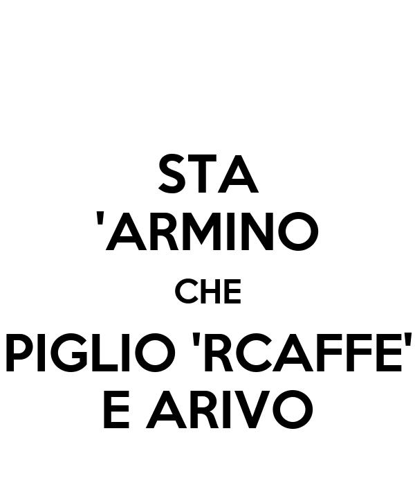 STA 'ARMINO CHE PIGLIO 'RCAFFE' E ARIVO