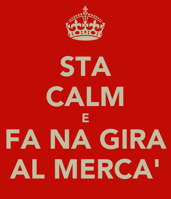 STA CALM E FA NA GIRA AL MERCA'