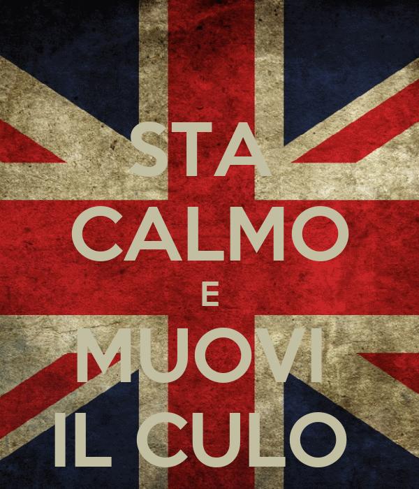 STA  CALMO E MUOVI  IL CULO