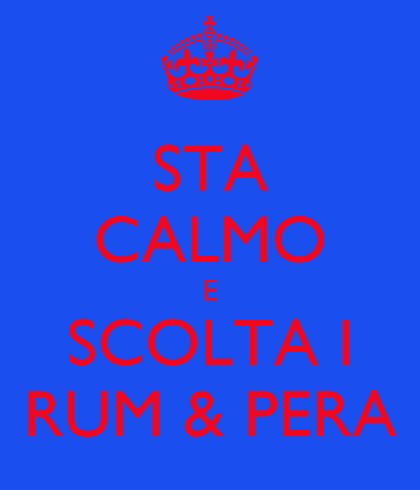 STA CALMO E SCOLTA I RUM & PERA