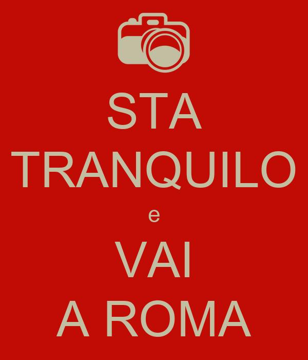 STA TRANQUILO e VAI A ROMA