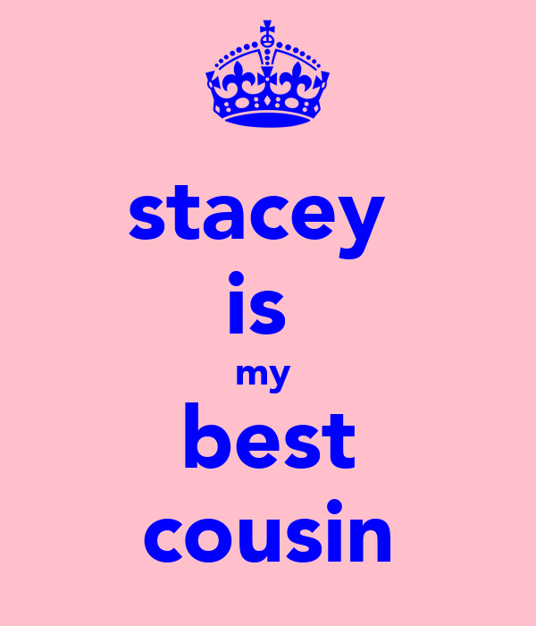 stacey  is  my  best cousin