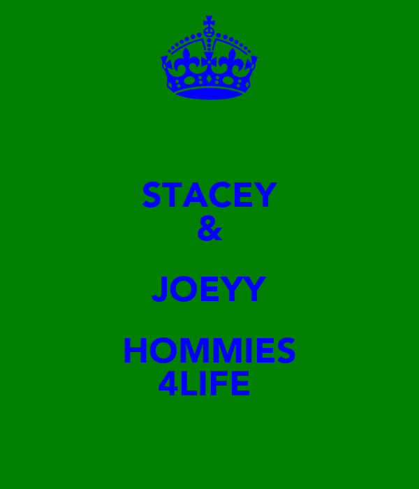 STACEY & JOEYY HOMMIES 4LIFE
