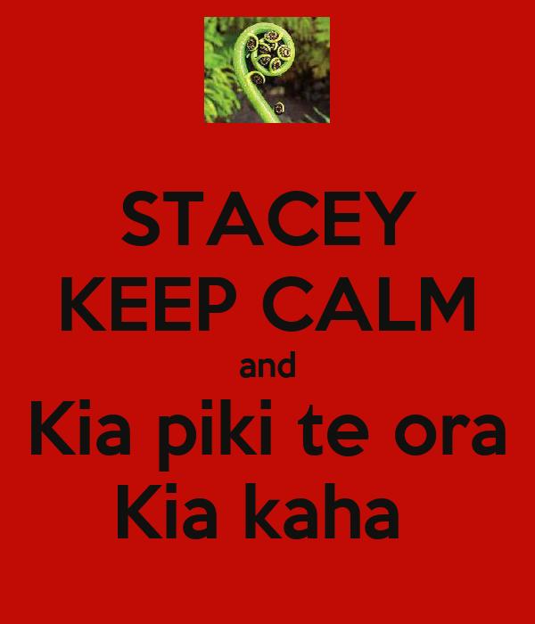 STACEY KEEP CALM and Kia piki te ora Kia kaha