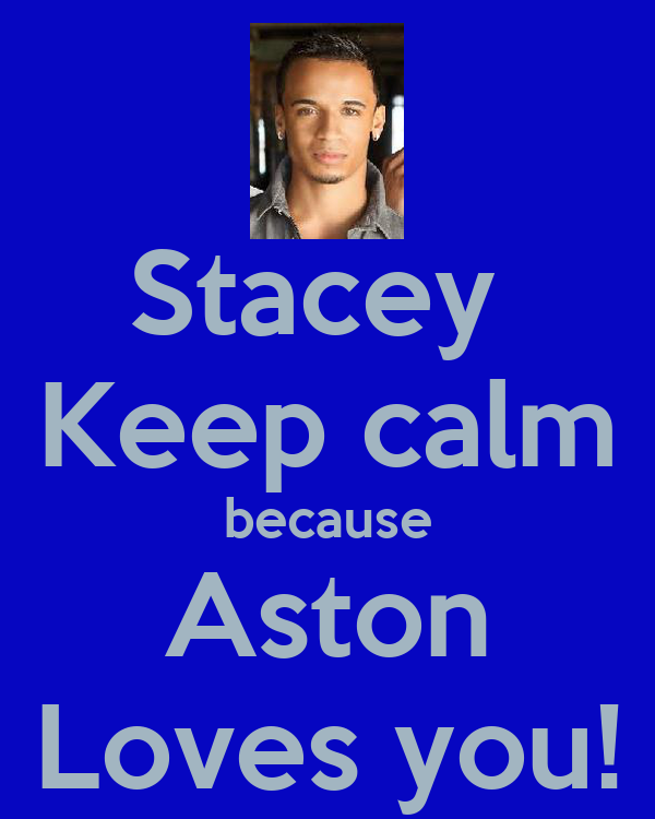 Stacey  Keep calm because Aston Loves you!
