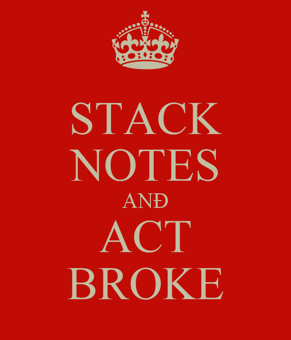 STACK NOTES ANÐ ACT BROKE