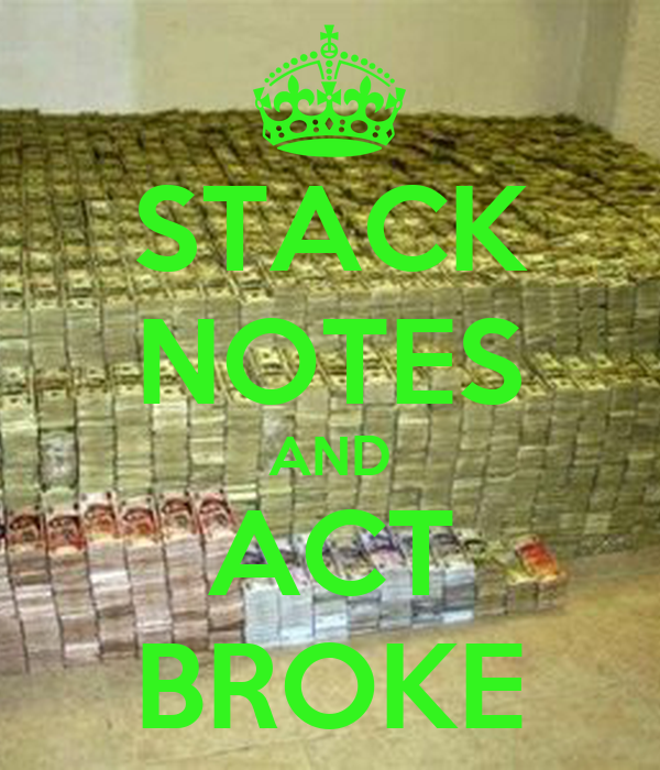 STACK NOTES AND ACT BROKE