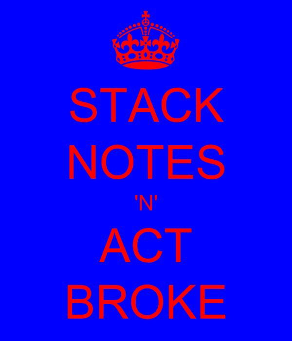 STACK NOTES 'N' ACT BROKE
