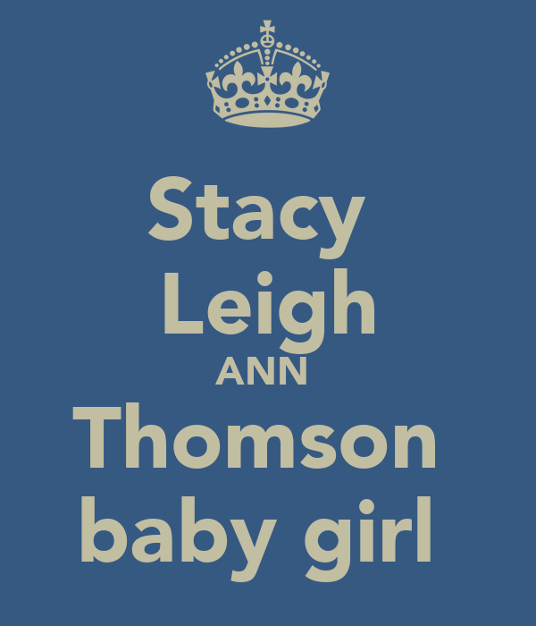 Stacy  Leigh ANN  Thomson  baby girl