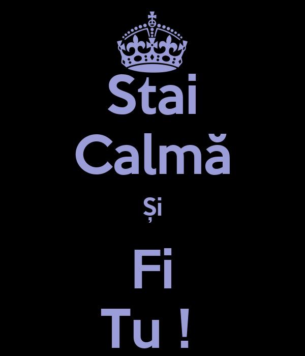 Stai Calmă Și Fi Tu !