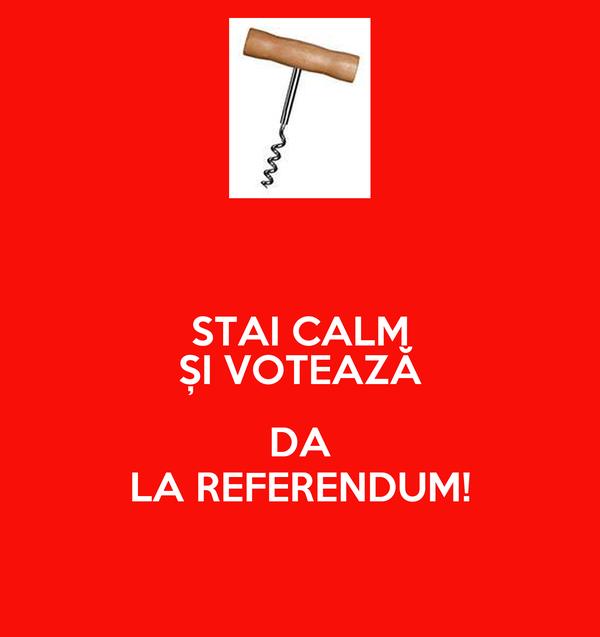 STAI CALM ȘI VOTEAZĂ  DA LA REFERENDUM!