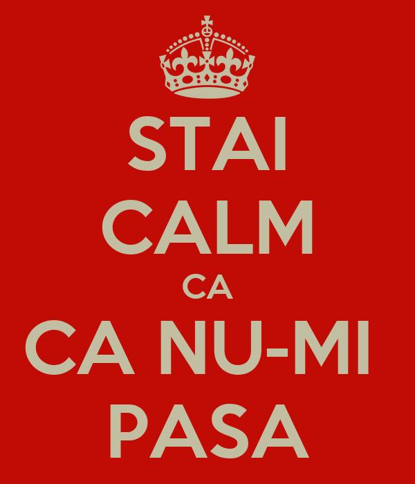 STAI CALM CA CA NU-MI  PASA