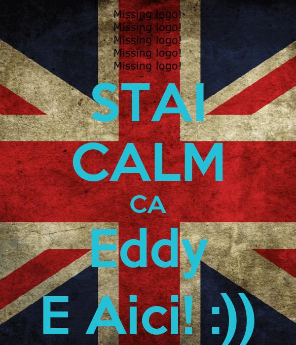 STAI CALM CA Eddy E Aici! :))