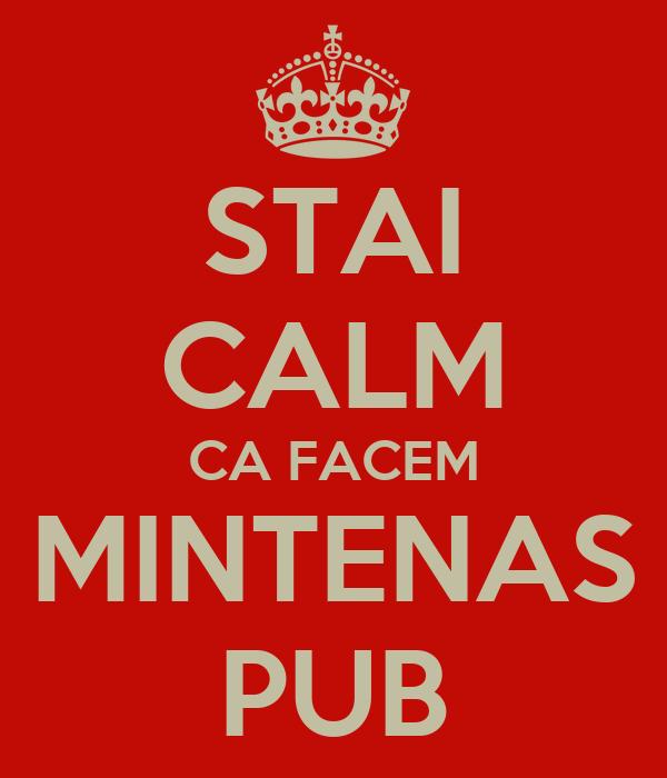 STAI CALM CA FACEM MINTENAS PUB