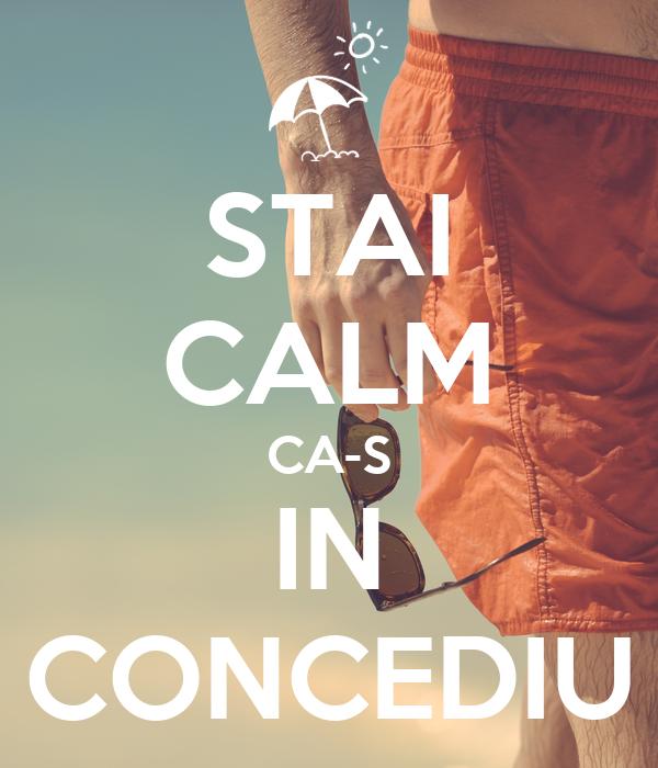 STAI CALM CA-S IN CONCEDIU