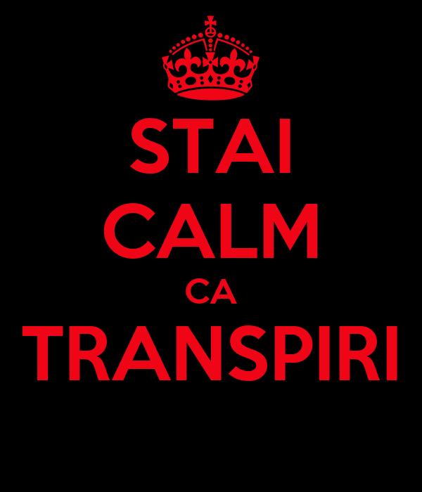 STAI CALM CA TRANSPIRI