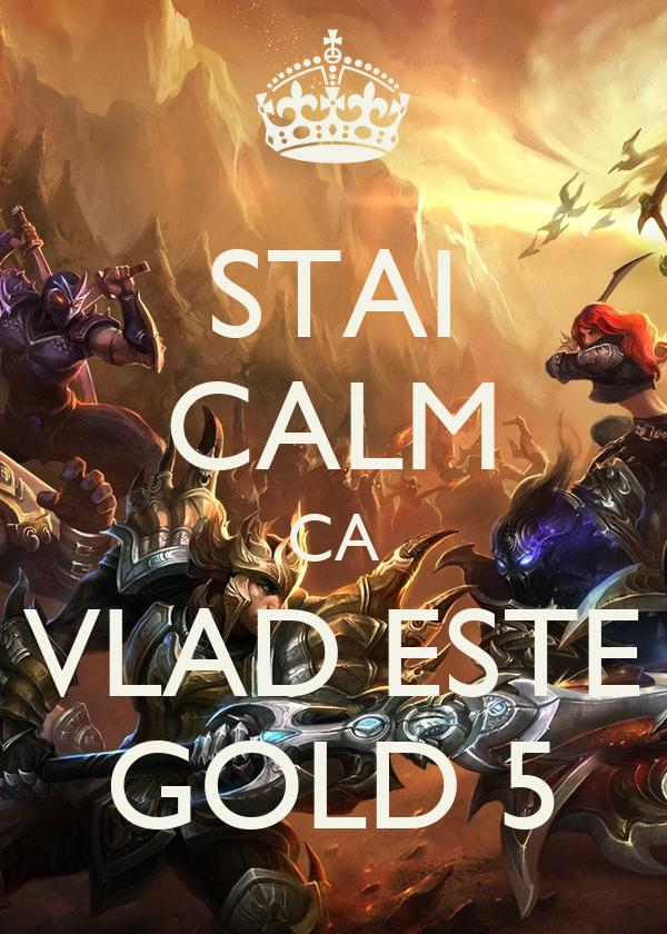 STAI CALM CA VLAD ESTE GOLD 5