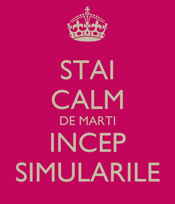 STAI CALM DE MARTI INCEP SIMULARILE