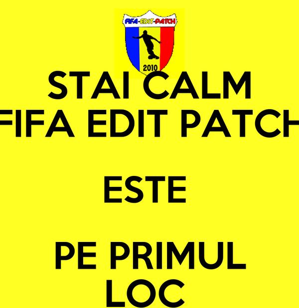 STAI CALM FIFA EDIT PATCH ESTE  PE PRIMUL LOC