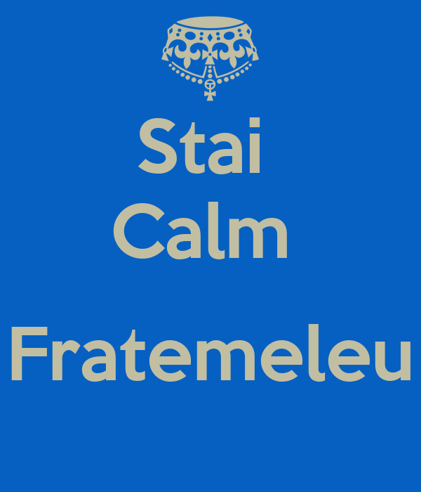 Stai  Calm   Fratemeleu