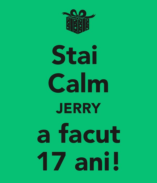 Stai  Calm JERRY a facut 17 ani!