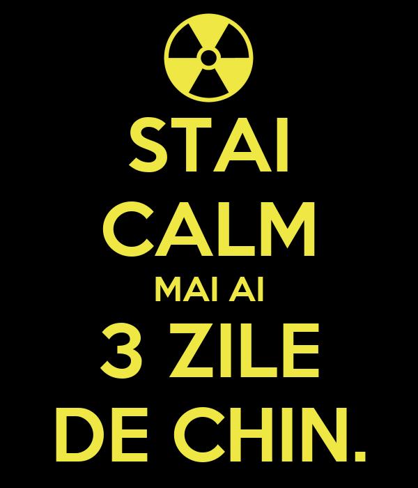 STAI CALM MAI AI 3 ZILE DE CHIN.