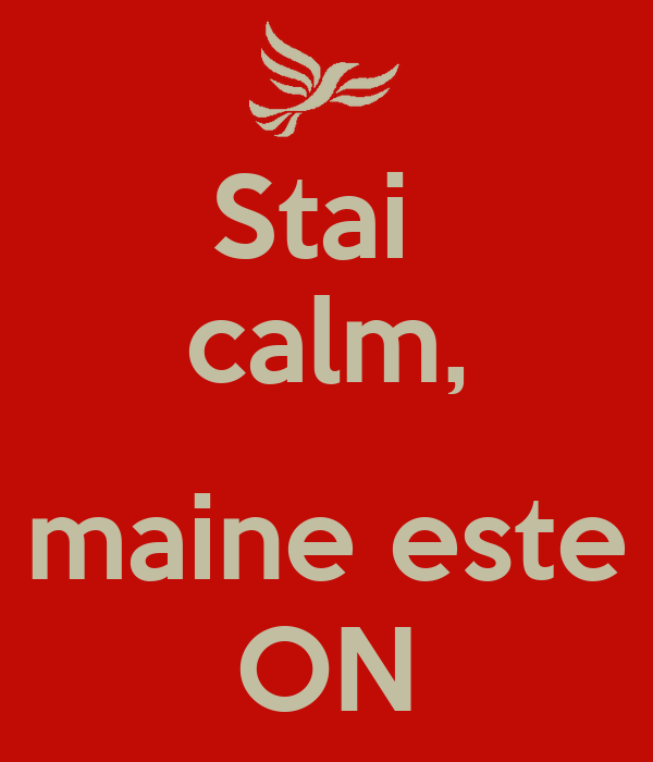 Stai  calm,  maine este ON