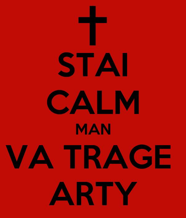 STAI CALM MAN VA TRAGE  ARTY