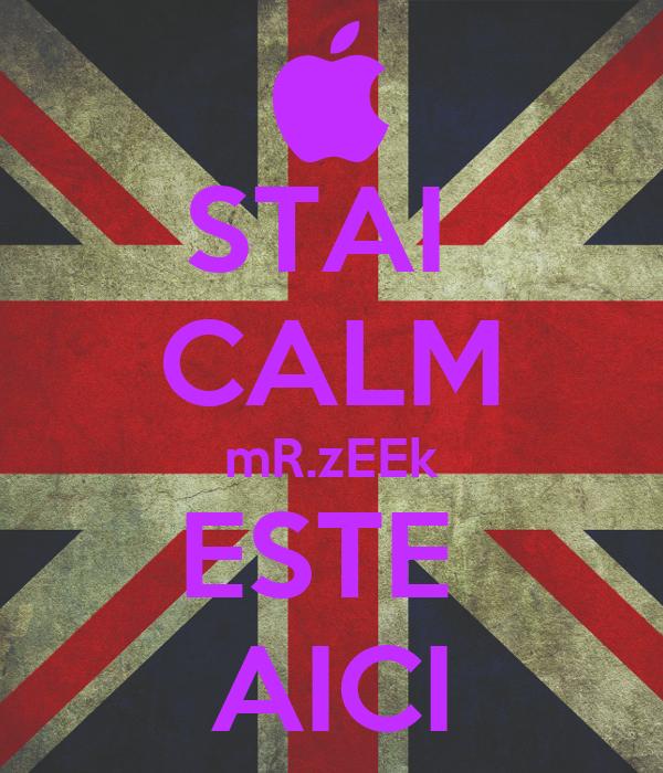 STAI  CALM mR.zEEk ESTE  AICI
