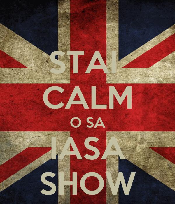 STAI  CALM O SA IASA SHOW