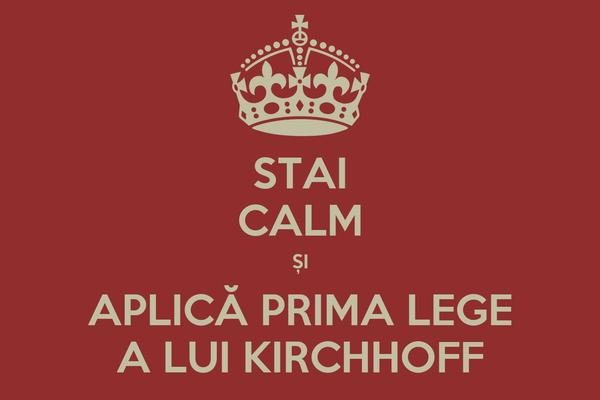 STAI CALM ȘI APLICĂ PRIMA LEGE A LUI KIRCHHOFF