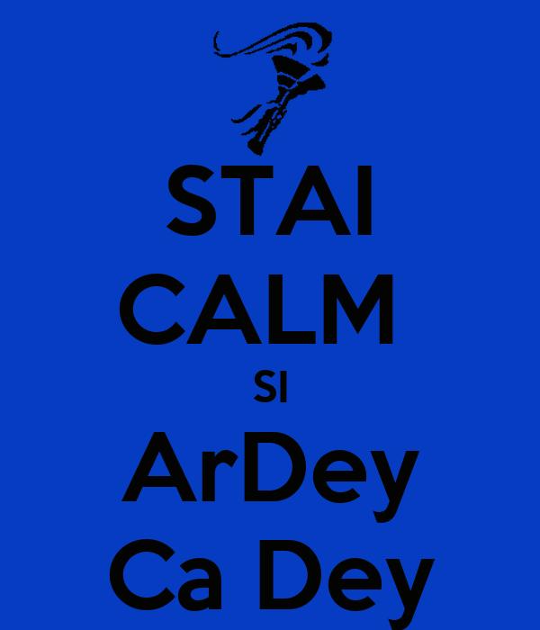 STAI CALM  SI ArDey Ca Dey